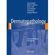 Dermatopathology: Clinicopathological Correlations (BOK)