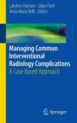 Managing Common Interventional Radiology Complications: A Case Based Approach (BOK)