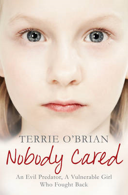 Nobody Cared: An Evil Predator, a Vulnerable Girl Who Fought Back (BOK)