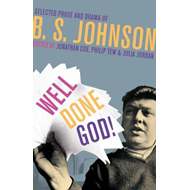 Well Done God!: Selected Prose and Drama of B. S. Johnson (BOK)