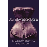 Jane Eyre Laid Bare: The Classic Novel with an Erotic Twist (BOK)