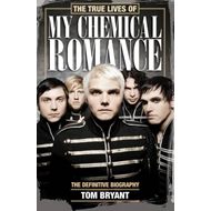 The True Lives of My Chemical Romance: The Definitive Biography (BOK)