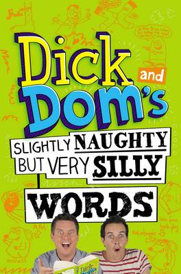Dick and Dom's Slightly Naughty but Very Silly Words! (BOK)