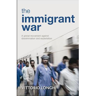 The Immigrant War: A Global Movement Against Discrimination and Exploitation (BOK)