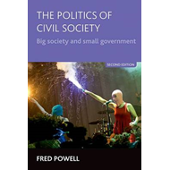 The Politics of Civil Society: Big Society and Small Government (BOK)