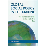 Global Social Policy in the Making: The Foundations of the Social Protection Floor (BOK)