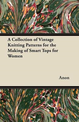 A Collection of Vintage Knitting Patterns for the Making of Smart Tops for Women (BOK)