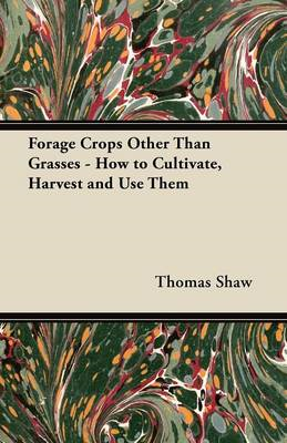 Forage Crops Other Than Grasses - How to Cultivate, Harvest (BOK)