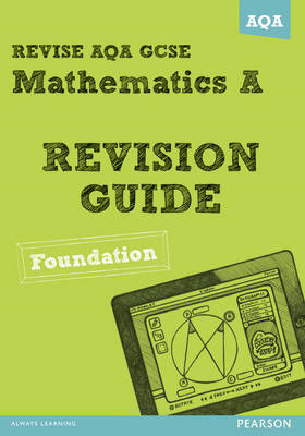 REVISE AQA: GCSE Mathematics A Revision Guide Foundation (BOK)