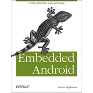 Embedded Android: Porting, Extending, and Customizing (BOK)