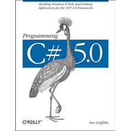 Programming C# 5.0: Building Windows 8 Metro, Web, and Desktop Applications for the .NET 4.5 Framewo (BOK)