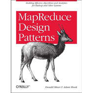 MapReduce Design Patterns: Building Effective Algorithms and Analytics for Hadoop and Other Systems (BOK)