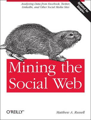 Mining the Social Web: Unlocking the Data within Facebook, Twitter and Other Sites (BOK)