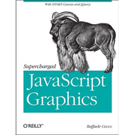 Supercharged JavaScript Graphics: with HTML5 Canvas, SVG, JQuery, and More (BOK)