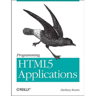 Programming HTML5 Applications: Building Powerful Cross-platform Environments in JavaScript (BOK)