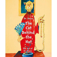 Dr Seuss the Cat Behind the Hat: The Art of Dr Suess (BOK)