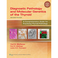 Diagnostic Pathology and Molecular Genetics of the Thyroid: A Comprehensive Guide for Practicing Thy (BOK)
