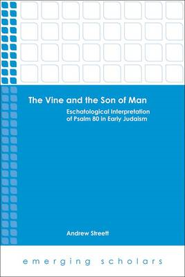The Vine and the Son of Man: Eschatological Interpretation of Psalm 80 in Early Judaism (BOK)