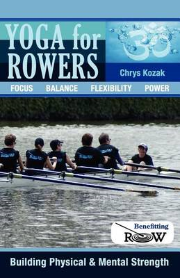Yoga for Rowers: Building Physical & Mental Strength: Benefitting Recovery on Water (BOK)
