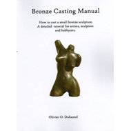 Bronze Casting Manual: How to Cast a Small Bronze Sculpture by Yourself (BOK)