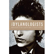 The Dylanologists: Adventures in the Land of Bob (BOK)