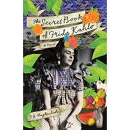 The Secret Book of Frida Kahlo: A Novel (BOK)