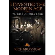 I Invented the Modern Age: The Rise of Henry Ford (BOK)