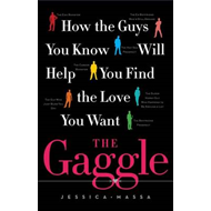 The Gaggle: How the Guys You Know Will Help You Find the Love You Want (BOK)