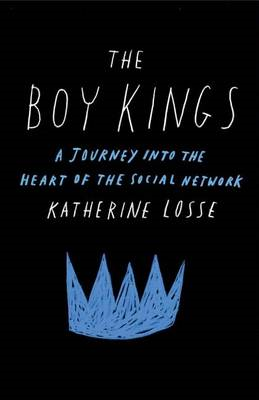 The Boy Kings: A Journey Into the Heart of the Social Network (BOK)
