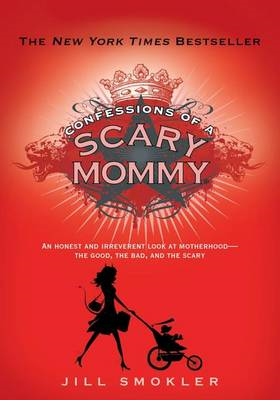 Confessions of a Scary Mommy: An Honest and Irreverent Look at Motherhood: The Good, the Bad, and th (BOK)
