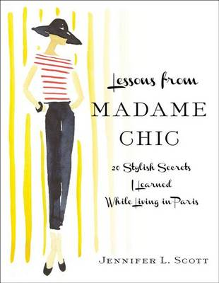 Lessons from Madame Chic: 20 Stylish Secrets I Learned While Living in Paris (BOK)