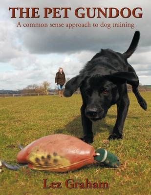 The Pet Gundog: A Common Sense Approach to Dog Training (BOK)