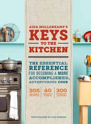 How to be in the Kitchen: The Essential Reference for Becoming a More Accomplished, Adventurous Cook (BOK)