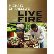 Michael Chiarello's Live Fire: 125 Recipes for Cooking Outdoors (BOK)