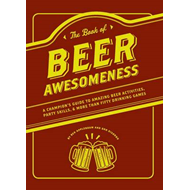 The Book of Beer Awesomeness: A Champion's Guide to Drinking Games, Party Skills and More Than Fifty (BOK)