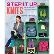 Step it Up Knits: Take Your Skills to the Next Level with 25 Quick and Stylish Projects (BOK)