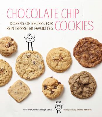 Chocolate Chip Cookies: Dozens of Recipes for Reinterpreted Favorites (BOK)