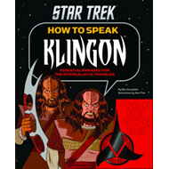 How to Speak Klingon: Essential Phrases for the Intergalactic Traveler (BOK)