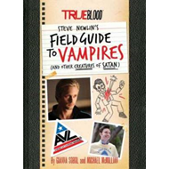True Blood: Steve Newlin's Field Guide to Vampires: (and Other Creatures of Satan) (BOK)