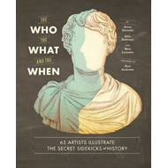 Who, the What, and the When : 65 Artists Illustrate the Secr (BOK)
