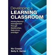 Developing a Learning Classroom: Moving Beyond Management Through Relationships, Relevance, and Rigo (BOK)