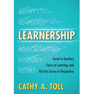 Learnership: Invest in Teachers, Focus on Learning, and Put Test Scores in Perspective (BOK)