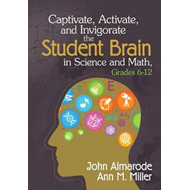 Captivate, Activate, and Invigorate the Student Brain in Science and Math, Grades 6-12: Engaging the (BOK)