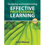 Designing and Implementing Effective Professional Learning (BOK)