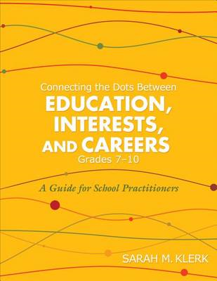 Connecting the Dots Between Education, Interests and Careers, Grades 7-10: A Guide for School Practi (BOK)
