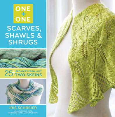 Scarves, Shawls & Shrugs: 25 Projects from Just Two Skeins (BOK)