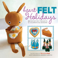 Heart-felt Holidays: 40 Festive Felt Projects to Celebrate the Seasons (BOK)
