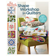 Fat Quarterly Shape Workshop for Quilters: 60 Blocks + a Dozen Quilts and Projects! (BOK)