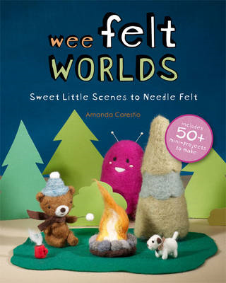 Wee Felt Worlds: Sweet Little Scenes to Needle Felt (BOK)
