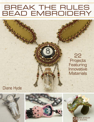 Break the rules bead embroidery: 22 Jewelry Projects Featuring Innovative Materials (BOK)